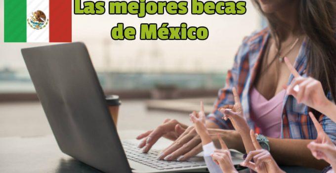 Cuáles son las mejores becas de México