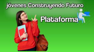 Conoce la plataforma de Jóvenes  Construyendo el Futuro