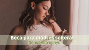 ¿Desde qué fecha empiezan a depositar el apoyo para madres solteras?