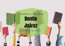 ¿Cuando llega la beca Benito Juárez?