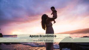 ¿Cómo solicitar apoyo económico para madres solteras?