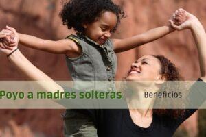 ¿Cómo obtener el apoyo para madres solteras?